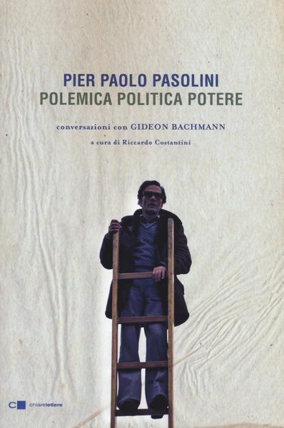 Pier Paolo Pasolini. Polemica, politica, potere