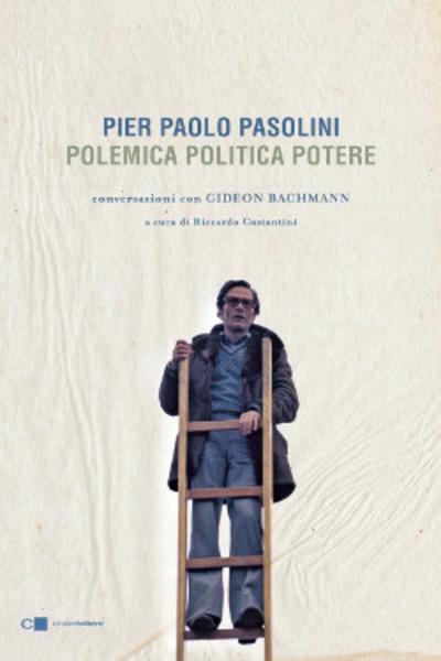 Pier Paolo Pasolini. Polemica Politica Potere